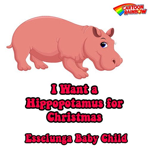 I Want A Hippopotamus For Christmas Lyrics.Hippopotamus For Christmas Lyrics