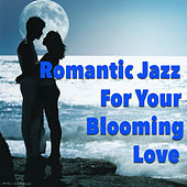 Romantic Jazz For Your Blooming Love by Various Artists