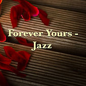 Forever Yours - Jazz by Various Artists