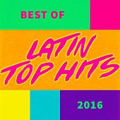 Best of Latin Top Hits 2016 de Various Artists