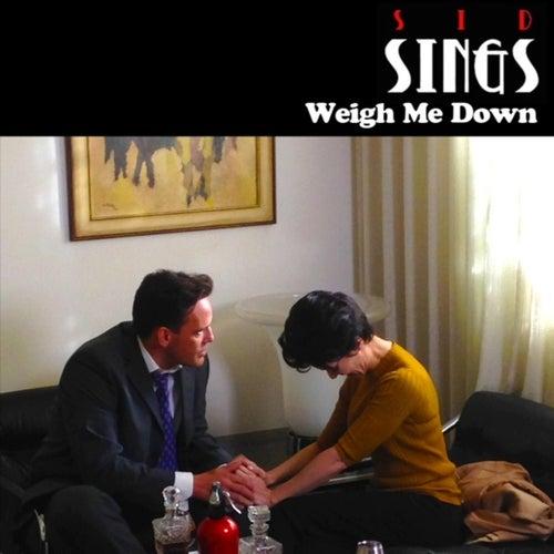 Weigh Me Down by Sid Sings