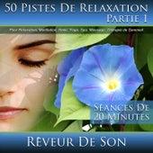 50 Pistes De Relaxation, Pour Relaxation, Méditation, Reiki, Yoga, Spa, Massage, Thérapie de Sommeil Partie 1 (Séances De 20 Minutes) de Rêveur De Son