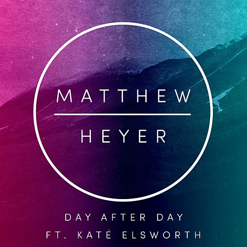 Day After Day Feat. Kate Elsworth by Matthew Heyer
