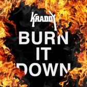 Burn It Down von Kraddy