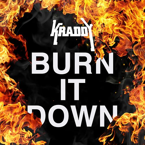 Burn It Down by Kraddy