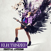 Electrisized - Festival Anthems de Various Artists