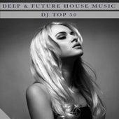 Deep & Future House Music - Dj Top 50 by Various Artists