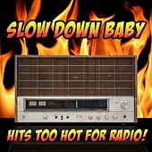 Slow Down Baby: Hits Too Hot For Radio! de Various Artists