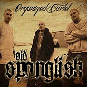 Old Spanglish by Organized Cartel