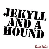 Jekyll and a Hound by Eliza Neals