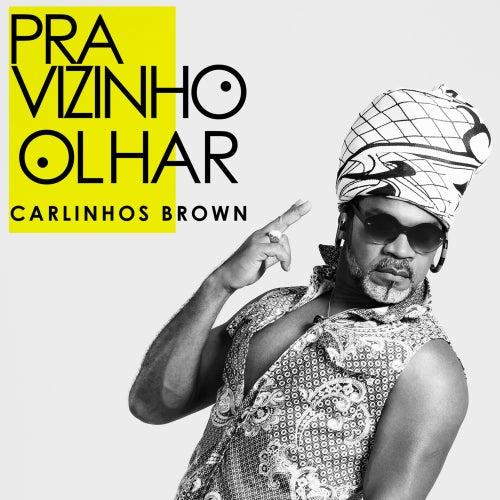 Pra Vizinho Olhar (Versão Carnaval) by Carlinhos Brown
