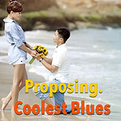 Proposing. Coolest Blues by Various Artists