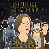 Rogue One: The Musical (feat. Whitney Di Stefano) by Logan Hugueny-Clark
