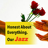 Honest About Everything. Our Jazz by Various Artists