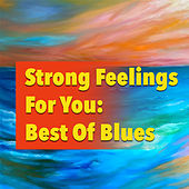 Strong Feelings For You: Best Of Blues by Various Artists