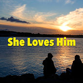 She Loves Him by Various Artists