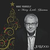 Have Yourself a Merry Little Christmas by Jd Wood