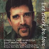 Let There Be Love - Songs of Dave Bilbrough by Various Artists