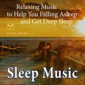 Sleep Music - Relaxing Music to Help You Falling Asleep and Get Deep Sleep von Torsten Abrolat