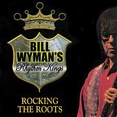 Rocking the Roots by Bill Wyman