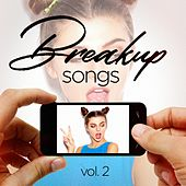 Breakup Songs, Vol. 2 (Sad and Upbeat Hits to Help You Get Through It) by Various Artists