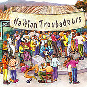 Haitian Troubadors - Volume 1 by Various Artists