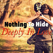 Nothing To Hide. Deeply In Love by Various Artists