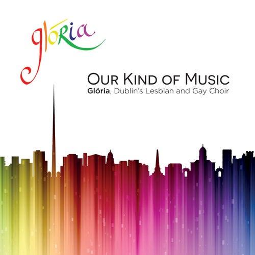 Our Kind of Music by Glória - Dublin's Lesbian and Gay Choir