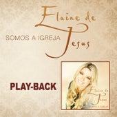 Somos a Igreja - Playback de Elaine de Jesus