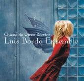 Chicas De Otros Barrios by Luis Borda Ensemble