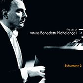 The Art of Arturo Benedetti Michelangeli: Schumann, 2 by Arturo Benedetti Michelangeli