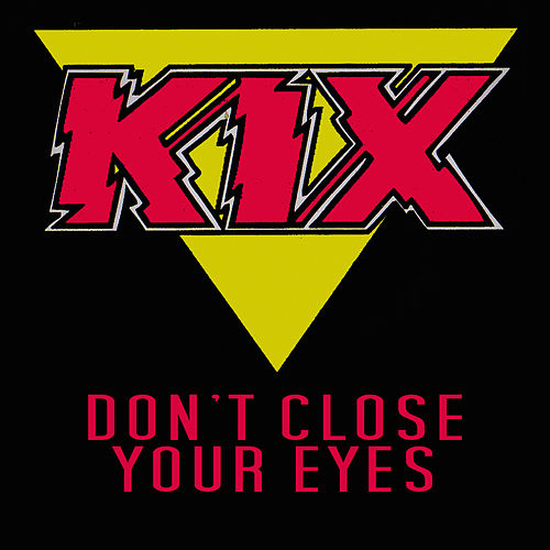 Don't Close Your Eyes by Kix
