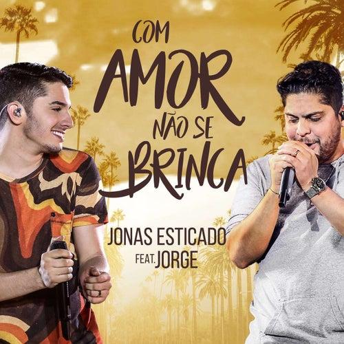 Com Amor Não Se Brinca (Ao Vivo) de Jonas Esticado