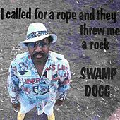 I Called For A Rope And They Threw Me A Rock de Swamp Dogg