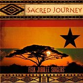 Sacred Journey by Fisk Jubilee Singers