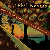 Phantasmagorical: Master & Musician 2 by Phil Keaggy
