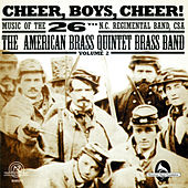 Cheer, Boys, Cheer! Music Of The 26th N.C. Regimental Band, CSA - Volume 2 by American Brass Quintet Brass Band
