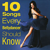 10 Songs Every Bellydancer Should Know by Various Artists