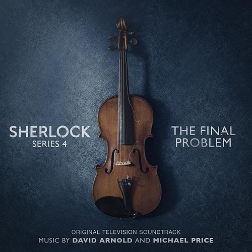 Sherlock Series 4: The Final Problem (Original Television Soundtrack) by David Arnold