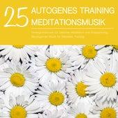 25 Autogenes Training Meditationsmusik - Hintergrundmusik für Geführte Meditation und Entspannung, Beruhigende Musik für Mentales Training von Entspannungsmusik