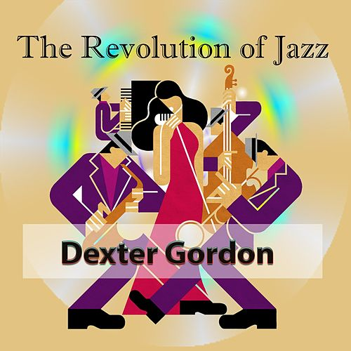 The Revolution of Jazz, Dexter Gordon by Dexter Gordon