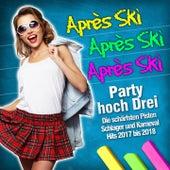 Apres Ski Apres Ski Apres Ski (Party hoch Drei - Die schärfsten Pisten Schlager und Karneval Hits 2017 bis 2018) von Various Artists