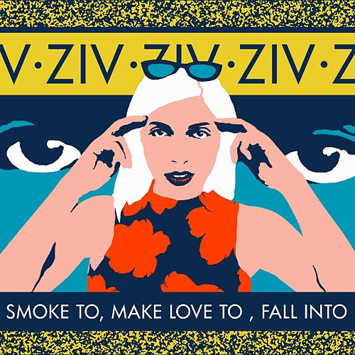 Smoke to, Make Love to, Fall Into by ZIV