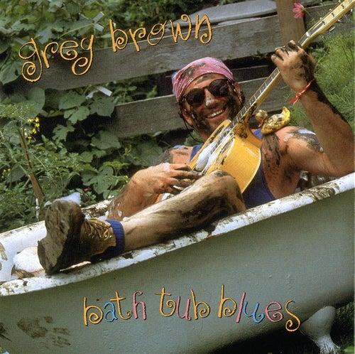 Bath Tub Blues by Greg Brown