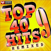 Top 40 Hits Remixed Vol. 9 (60 Min Non-Stop Workout Mix: 128-132 BPM) by Various Artists