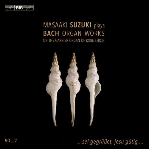 Bach: Organ Works, Vol. 2 von Masaaki Suzuki