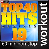 Top 40 Hits Remixed Vol. 19 (60 Minute Non-Stop Workout Mix (128 BPM) ) by Various Artists