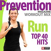Prevention Magazine Workout Mix - Run Top 40 Hits (60 Min Non-Stop Workout (145-150 BPM) ) by Various Artists