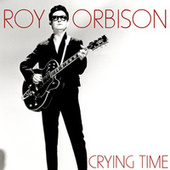 Crying Time by Roy Orbison
