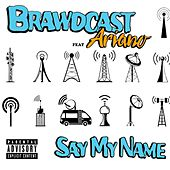 Say My Name (feat. Ariano) by Brawdcast